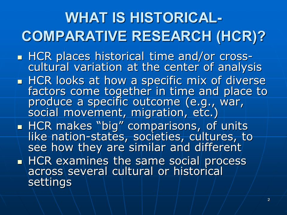 2 WHAT IS HISTORICAL- COMPARATIVE RESEARCH (HCR).