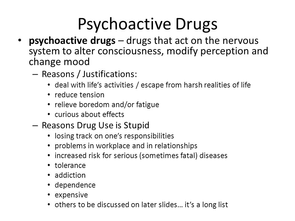 Psychoactive Drugs psychoactive drugs – drugs that act on the nervous system to alter consciousness, modify perception and change mood – Reasons / Jus