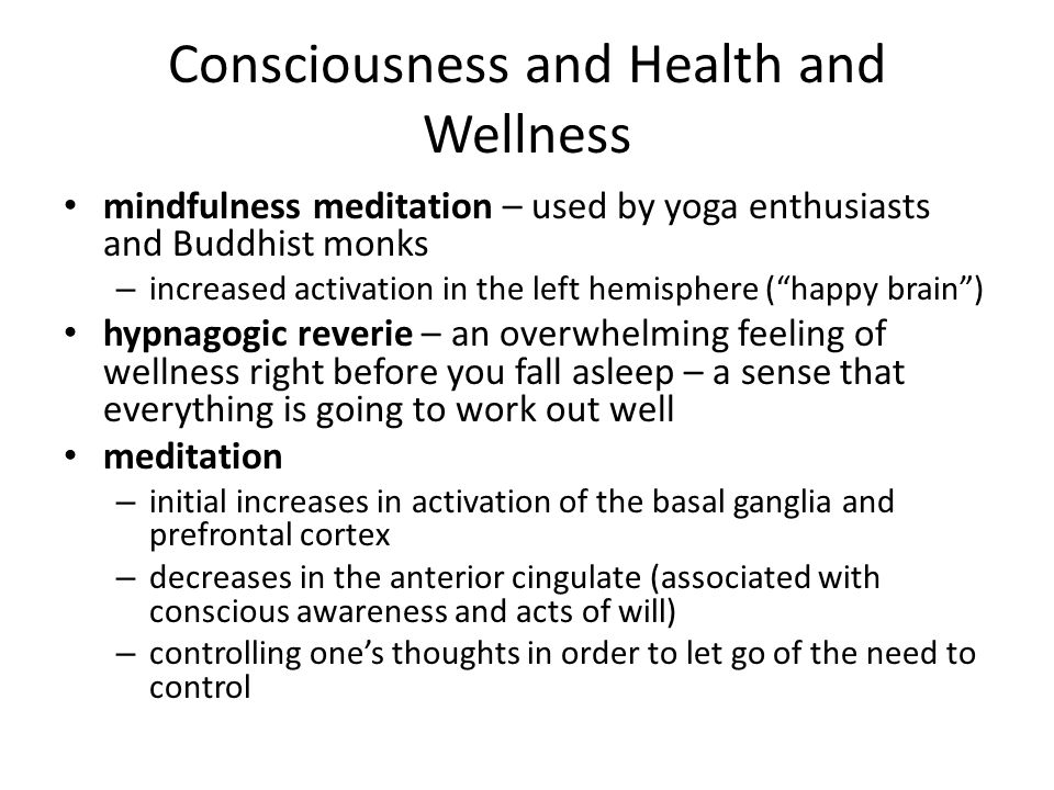 Consciousness and Health and Wellness mindfulness meditation – used by yoga enthusiasts and Buddhist monks – increased activation in the left hemisphe
