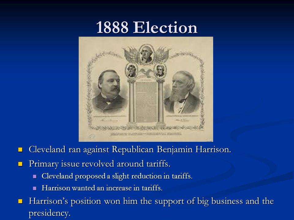 1888 Election Cleveland ran against Republican Benjamin Harrison.
