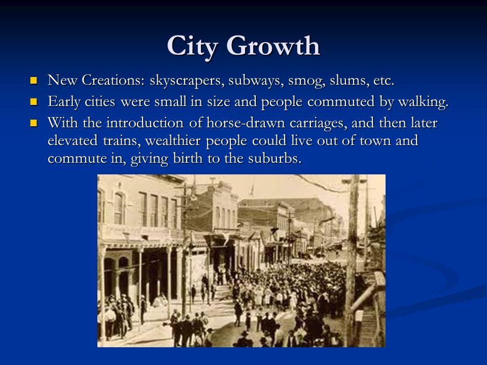 City Growth New Creations: skyscrapers, subways, smog, slums, etc.