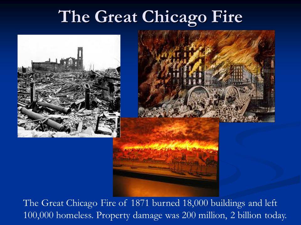 The Great Chicago Fire The Great Chicago Fire of 1871 burned 18,000 buildings and left 100,000 homeless.