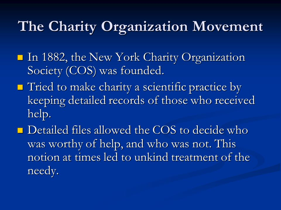The Charity Organization Movement In 1882, the New York Charity Organization Society (COS) was founded.