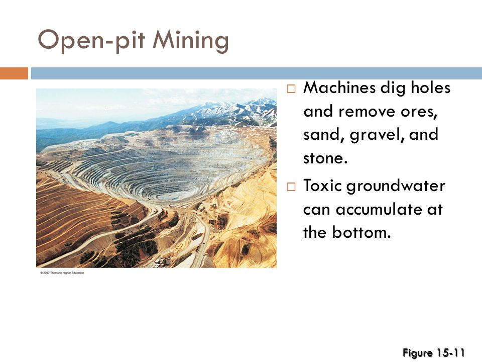 Open-pit Mining  Machines dig holes and remove ores, sand, gravel, and stone.