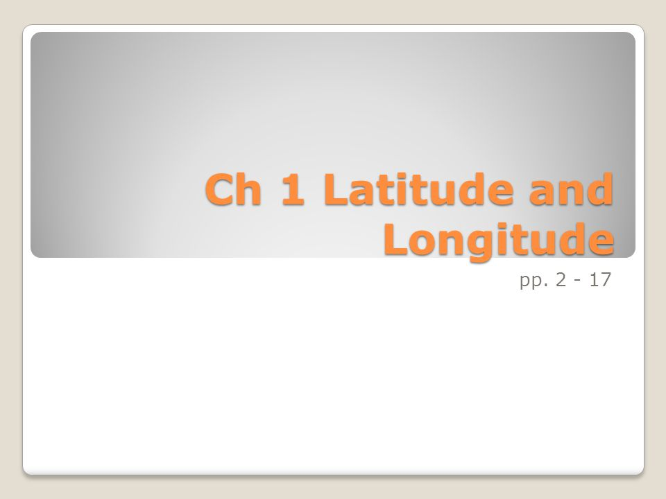 Ch 1 Latitude and Longitude pp. 2 - 17