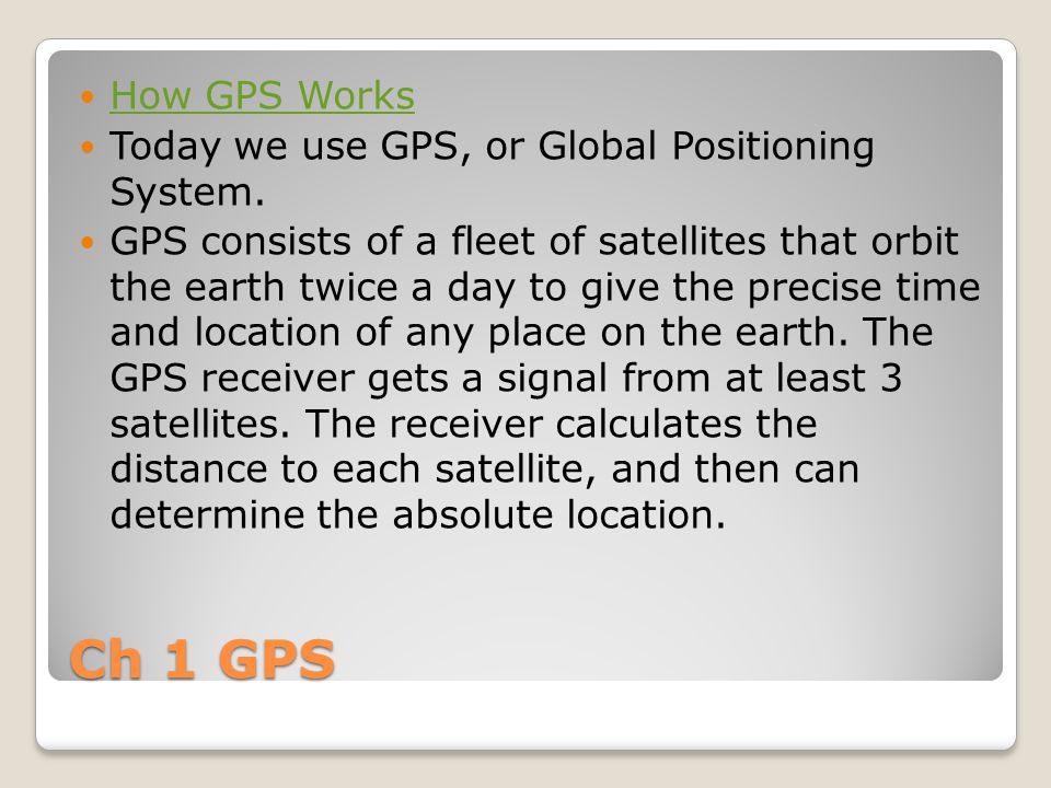 Ch 1 GPS How GPS Works Today we use GPS, or Global Positioning System.