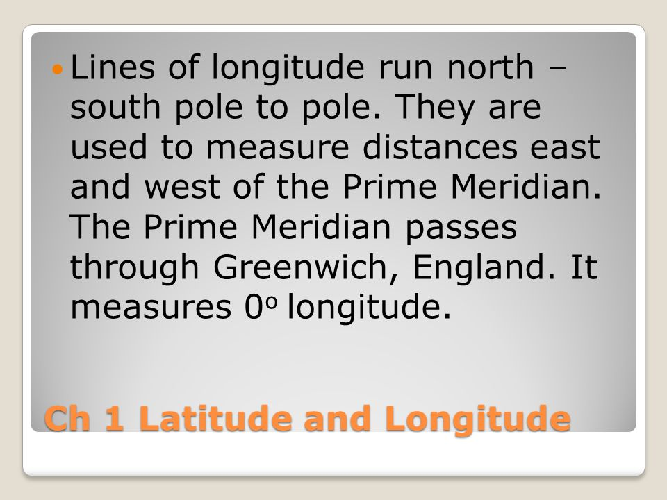 Ch 1 Latitude and Longitude Lines of longitude run north – south pole to pole.