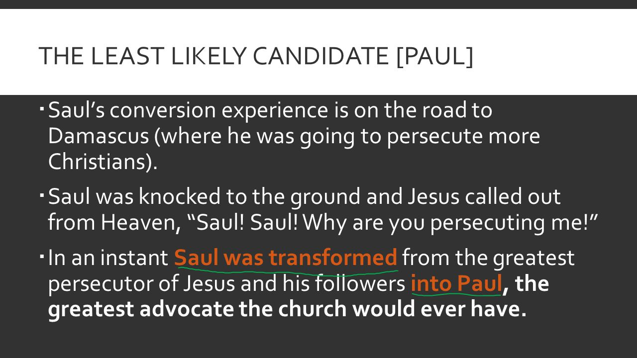 THE LEAST LIKELY CANDIDATE [PAUL]  Saul's conversion experience is on the road to Damascus (where he was going to persecute more Christians).