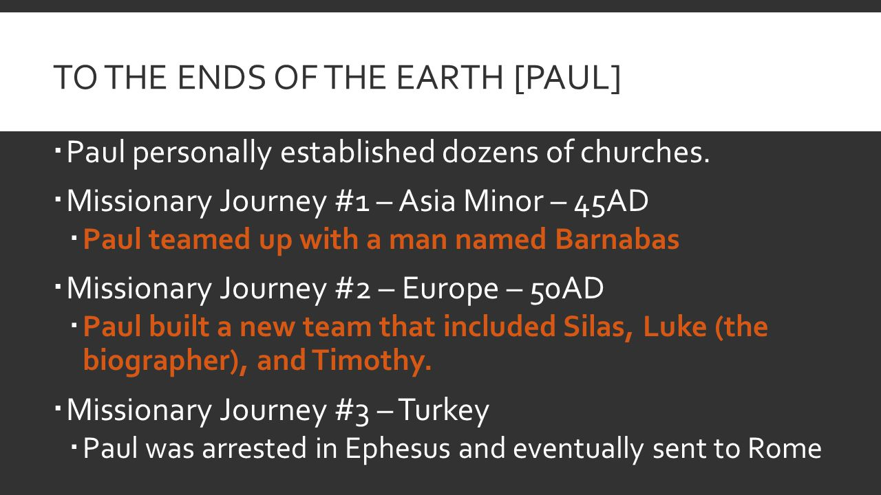 TO THE ENDS OF THE EARTH [PAUL]  Paul personally established dozens of churches.