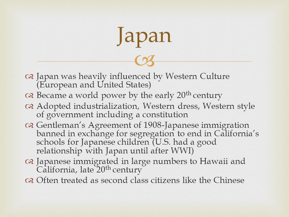   Japan was heavily influenced by Western Culture (European and United States)  Became a world power by the early 20 th century  Adopted industria