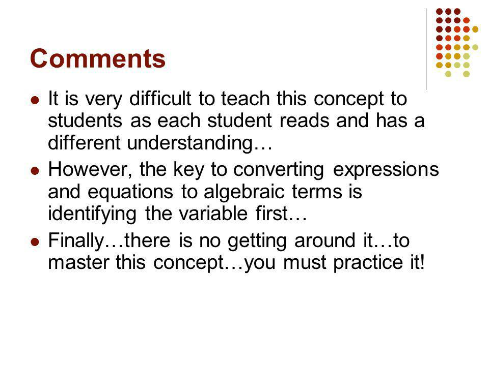 Comments It is very difficult to teach this concept to students as each student reads and has a different understanding… However, the key to convertin