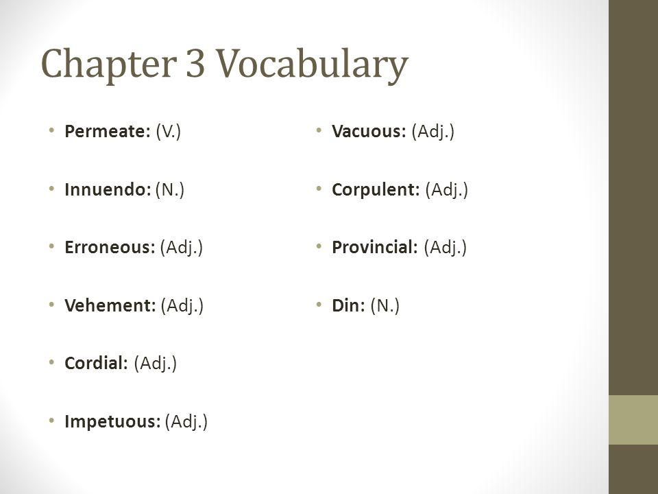 Chapter 3 Vocabulary Permeate: (V.) Innuendo: (N.) Erroneous: (Adj.) Vehement: (Adj.) Cordial: (Adj.) Impetuous: (Adj.) Vacuous: (Adj.) Corpulent: (Ad