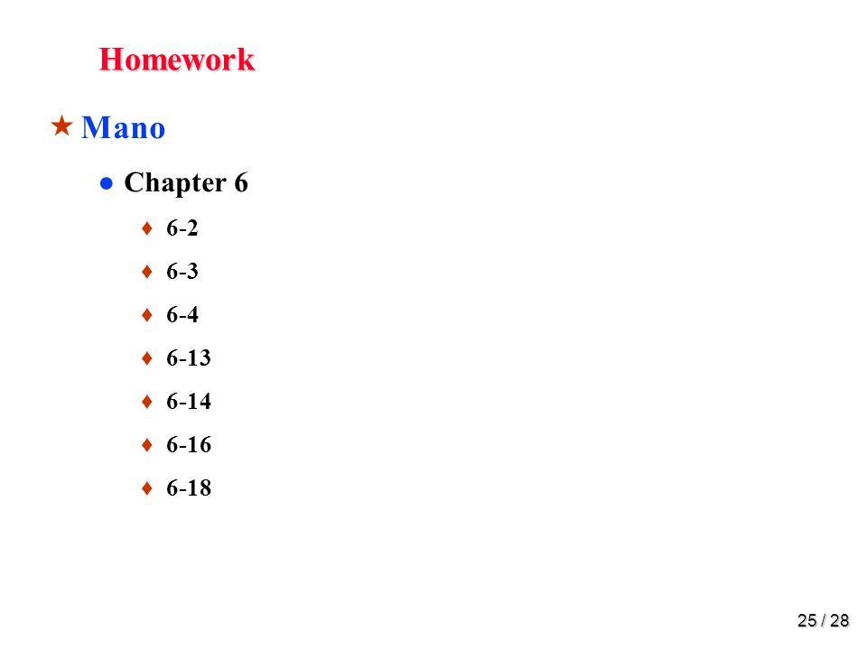 25 / 28 Homework  Mano ●Chapter 6 ♦ 6-2 ♦ 6-3 ♦ 6-4 ♦ 6-13 ♦ 6-14 ♦ 6-16 ♦ 6-18