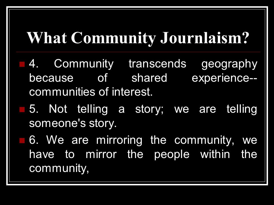 What Community Journlaism. 4.