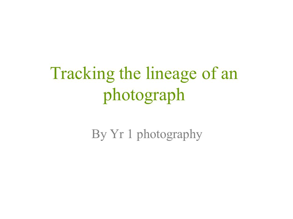 Tracking the lineage of an photograph By Yr 1 photography