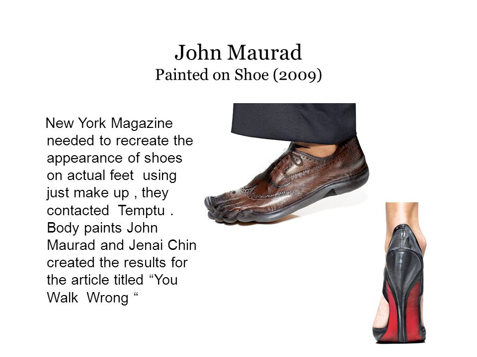 John Maurad Painted on Shoe (2009) New York Magazine needed to recreate the appearance of shoes on actual feet using just make up, they contacted Temptu.