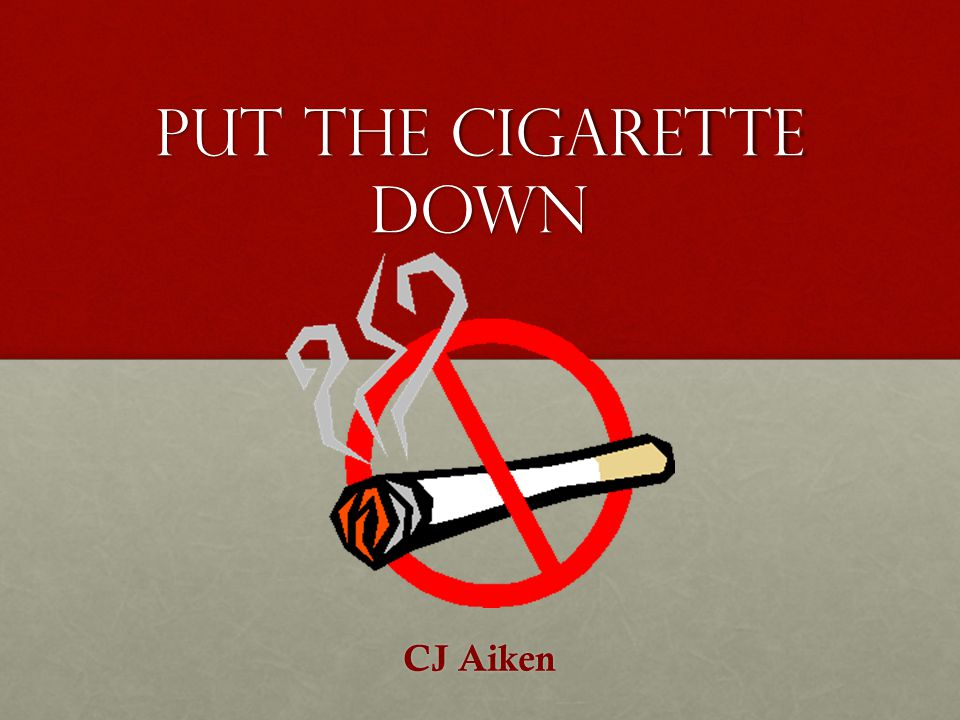 Put the Cigarette Down CJ Aiken