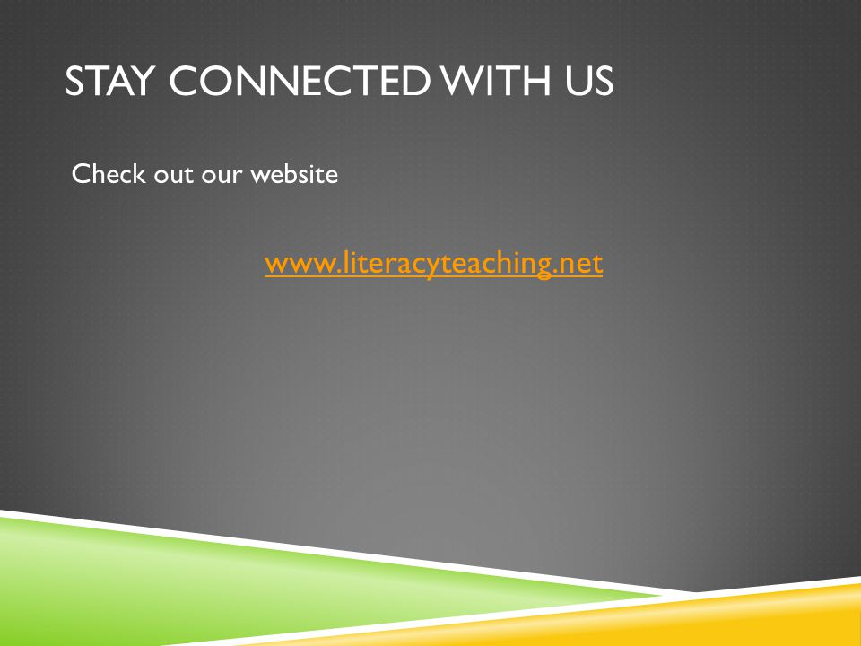 STAY CONNECTED WITH US Check out our website www.literacyteaching.net