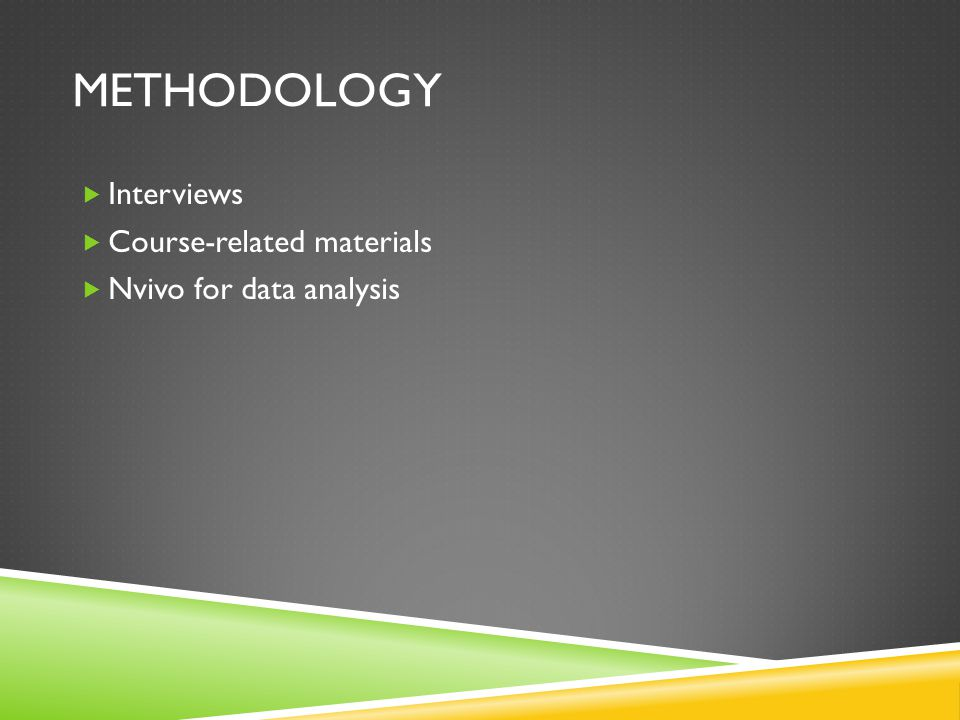 METHODOLOGY  Interviews  Course-related materials  Nvivo for data analysis