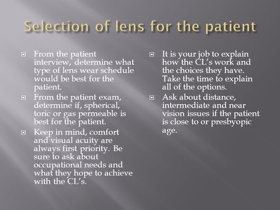  From the patient interview, determine what type of lens wear schedule would be best for the patient.  From the patient exam, determine if, spherica