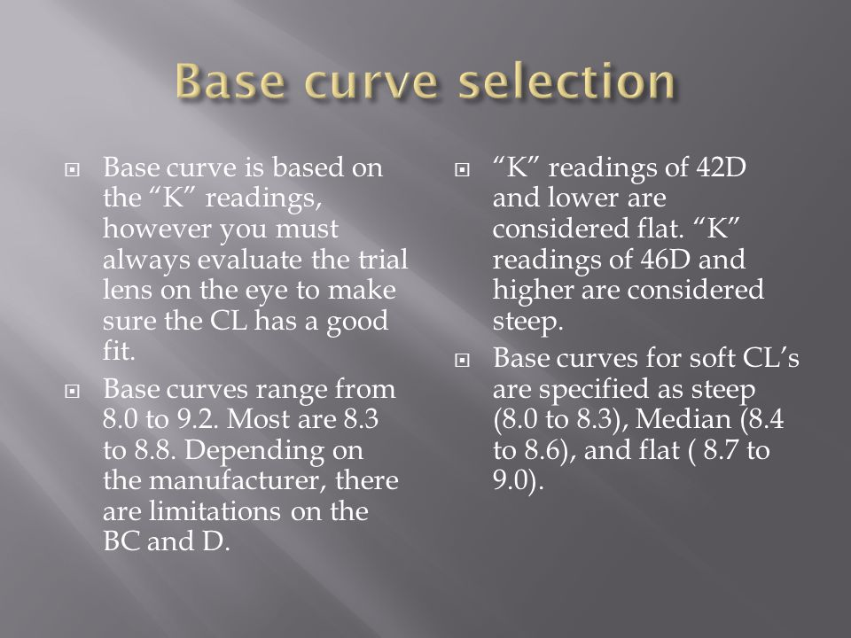 """ Base curve is based on the """"K"""" readings, however you must always evaluate the trial lens on the eye to make sure the CL has a good fit.  Base curve"""