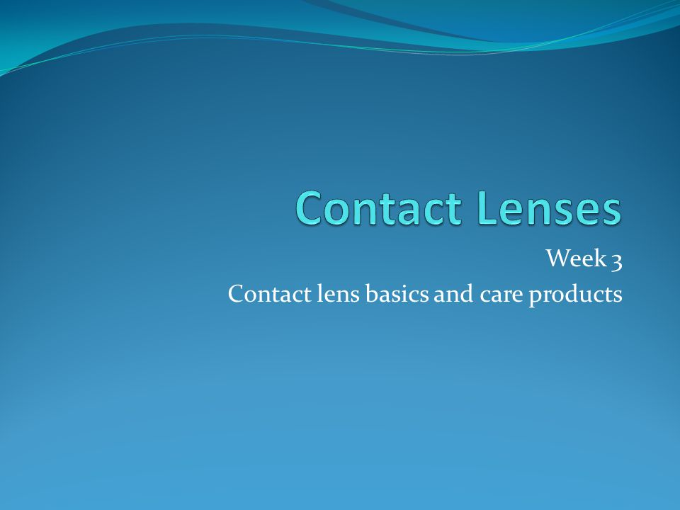 Week 3 Contact lens basics and care products