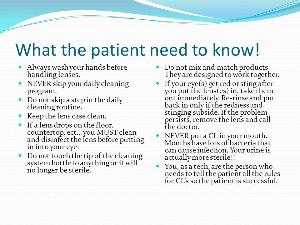 What the patient need to know. Always wash your hands before handling lenses.