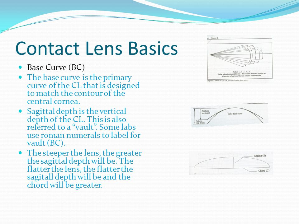 Contact Lens Basics Base Curve (BC) The base curve is the primary curve of the CL that is designed to match the contour of the central cornea.