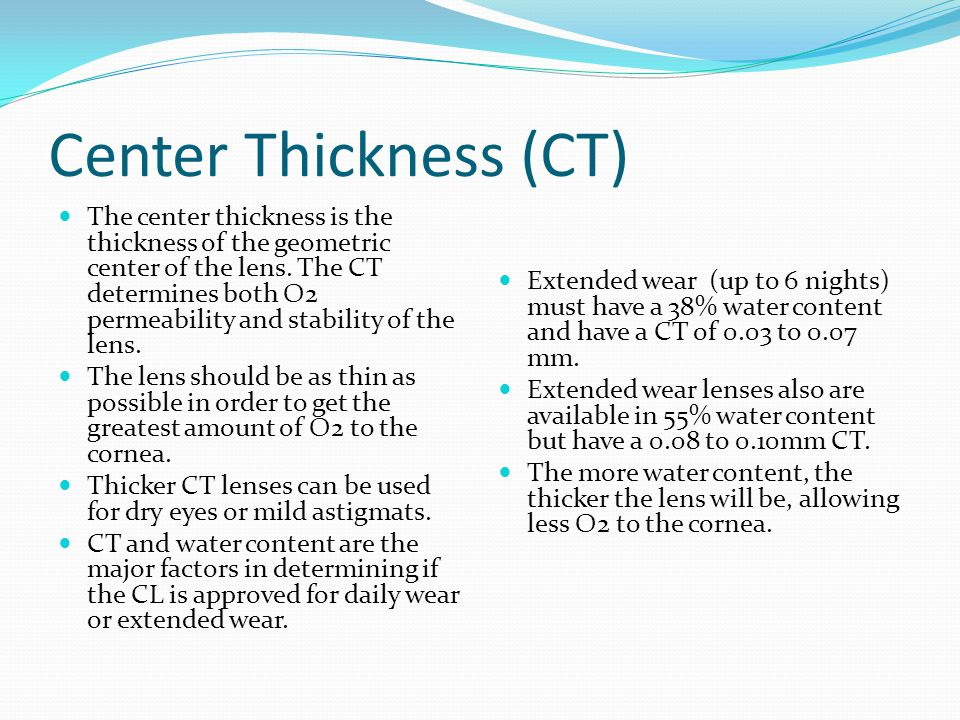 Center Thickness (CT) The center thickness is the thickness of the geometric center of the lens.