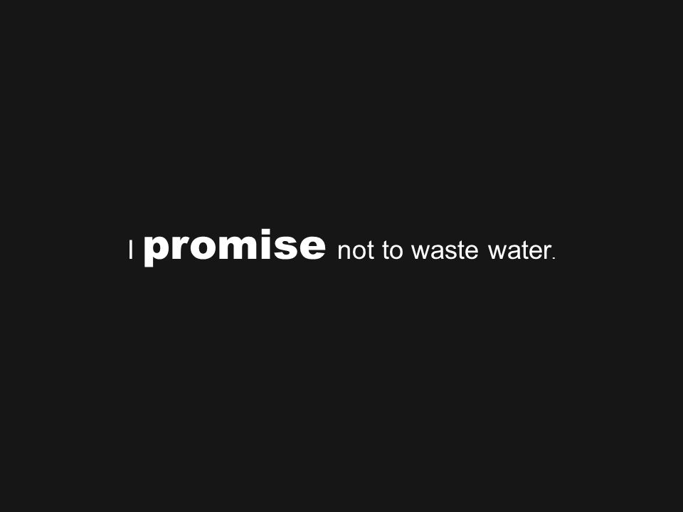 I promise not to waste water.