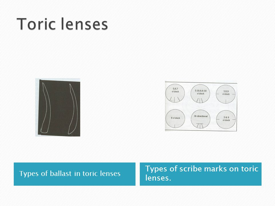 Types of ballast in toric lenses Types of scribe marks on toric lenses.