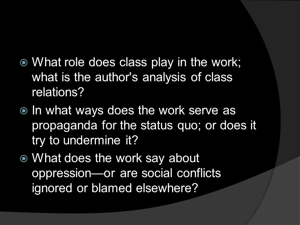  What role does class play in the work; what is the author's analysis of class relations?  In what ways does the work serve as propaganda for the st