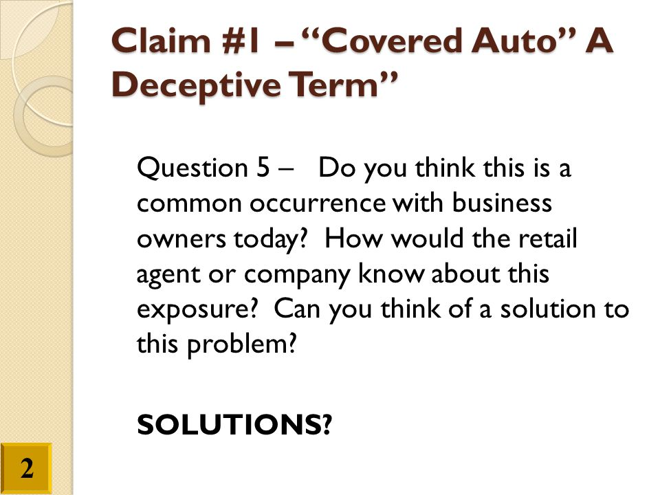 """Claim #1 – """"Covered Auto"""" A Deceptive Term"""" Question 5 – Do you think this is a common occurrence with business owners today? How would the retail age"""