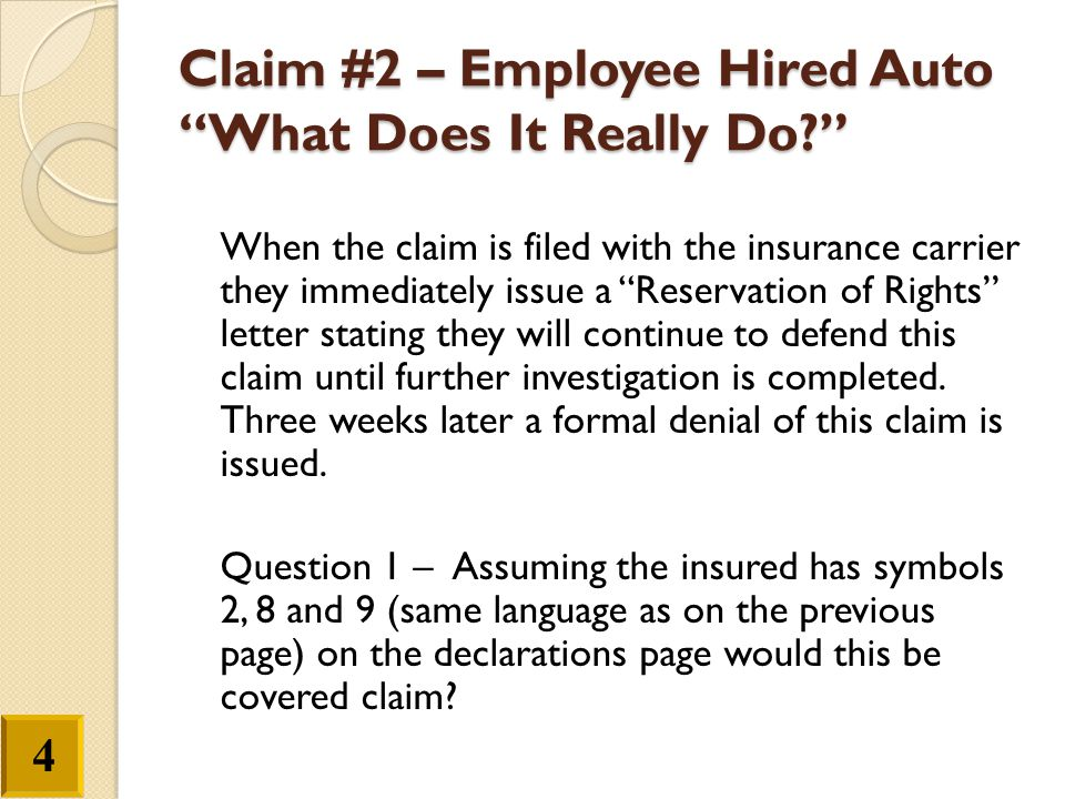 """Claim #2 – Employee Hired Auto """"What Does It Really Do?"""" When the claim is filed with the insurance carrier they immediately issue a """"Reservation of R"""