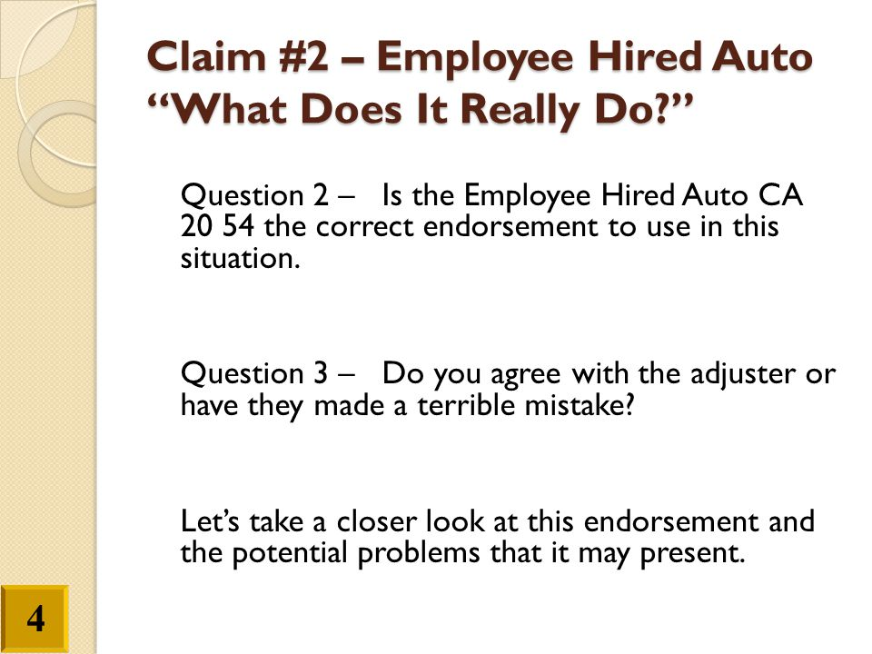"""Claim #2 – Employee Hired Auto """"What Does It Really Do?"""" Question 2 – Is the Employee Hired Auto CA 20 54 the correct endorsement to use in this situa"""