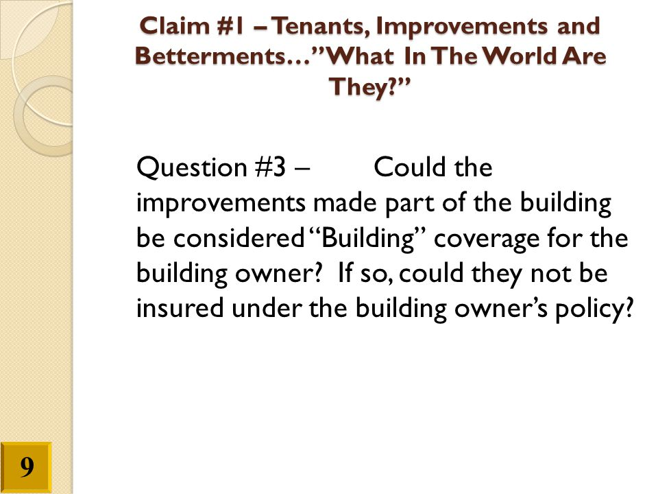 """Claim #1 –Tenants, Improvements and Betterments…""""What In The World Are They?"""" Question #3 –Could the improvements made part of the building be conside"""