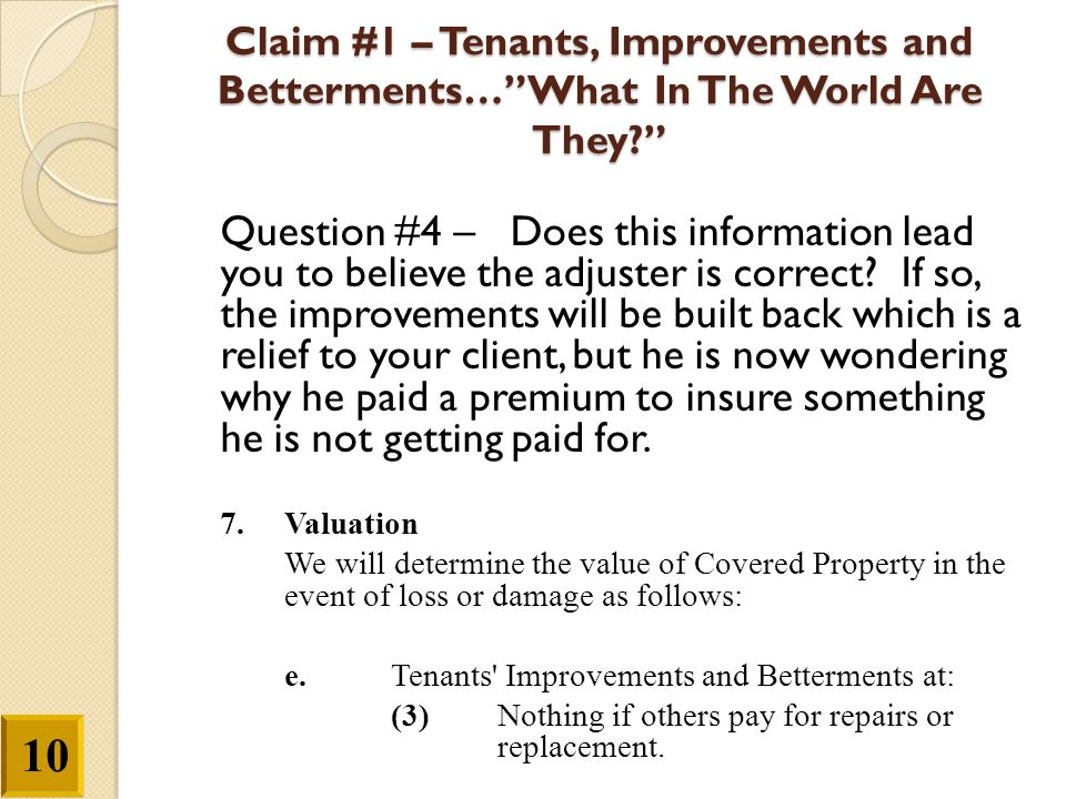 """Claim #1 –Tenants, Improvements and Betterments…""""What In The World Are They?"""" Question #4 – Does this information lead you to believe the adjuster is"""