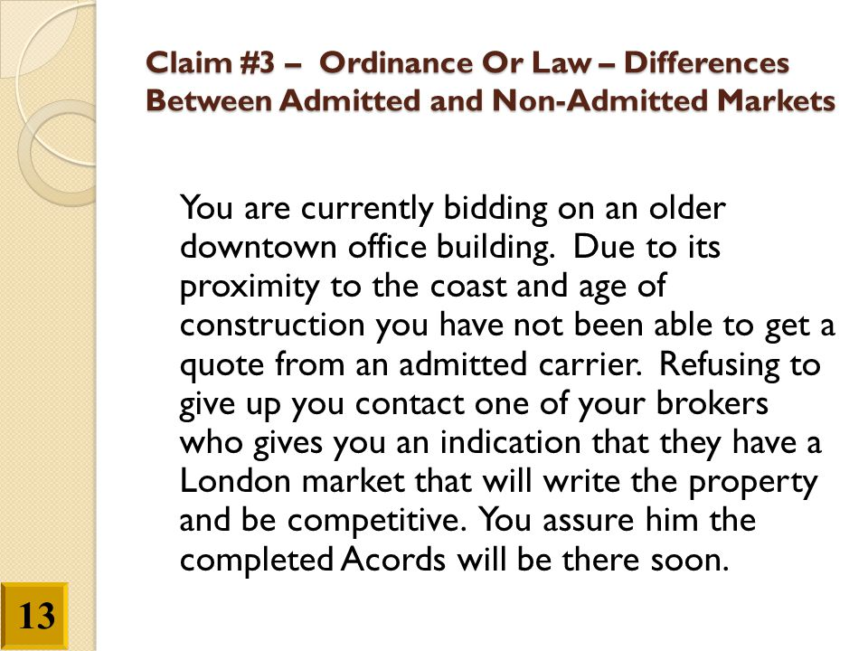 Claim #3 – Ordinance Or Law – Differences Between Admitted and Non-Admitted Markets You are currently bidding on an older downtown office building. Du