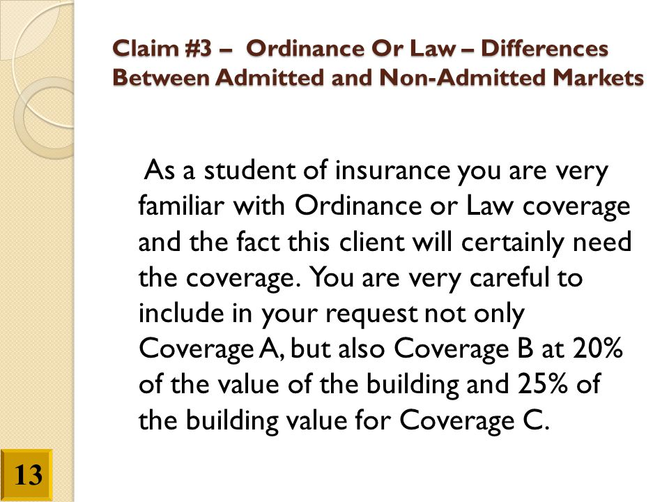 Claim #3 – Ordinance Or Law – Differences Between Admitted and Non-Admitted Markets As a student of insurance you are very familiar with Ordinance or