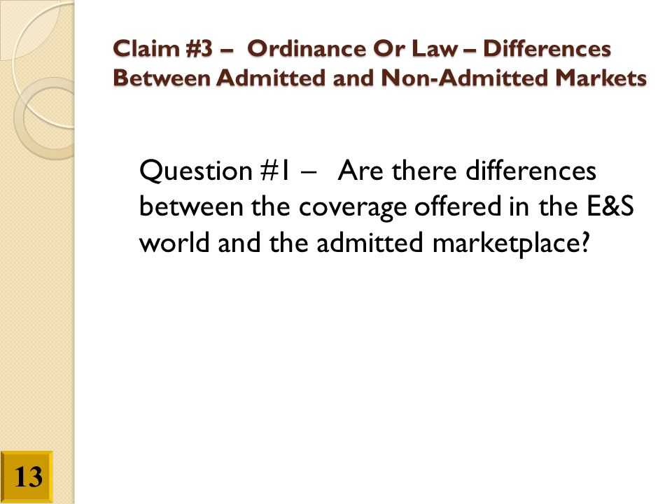 Claim #3 – Ordinance Or Law – Differences Between Admitted and Non-Admitted Markets Question #1 – Are there differences between the coverage offered i