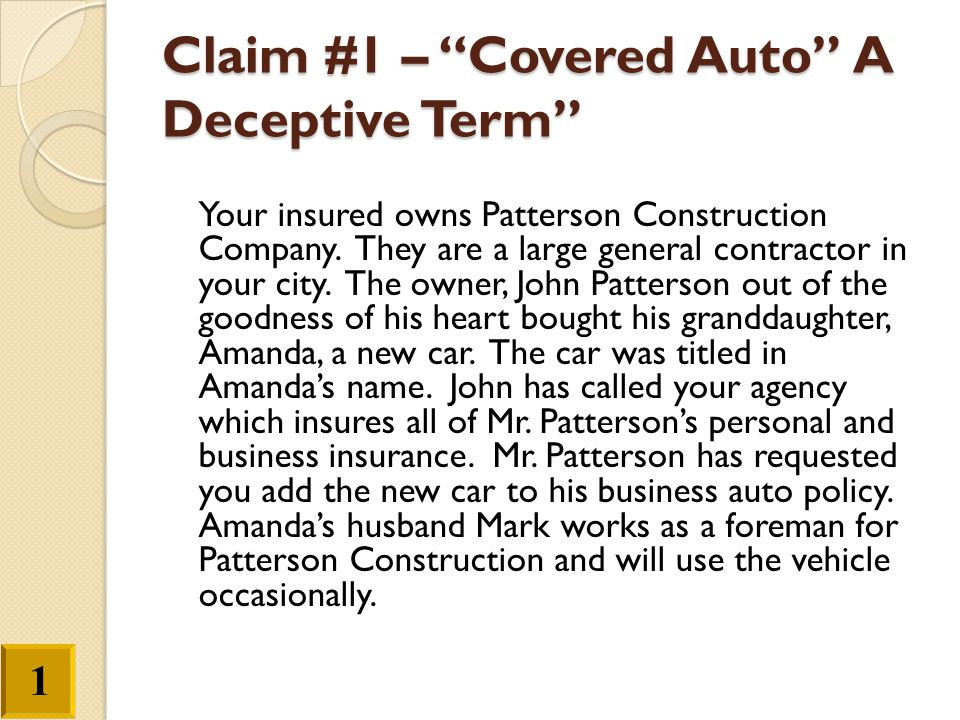 """Claim #1 – """"Covered Auto"""" A Deceptive Term"""" Your insured owns Patterson Construction Company. They are a large general contractor in your city. The ow"""