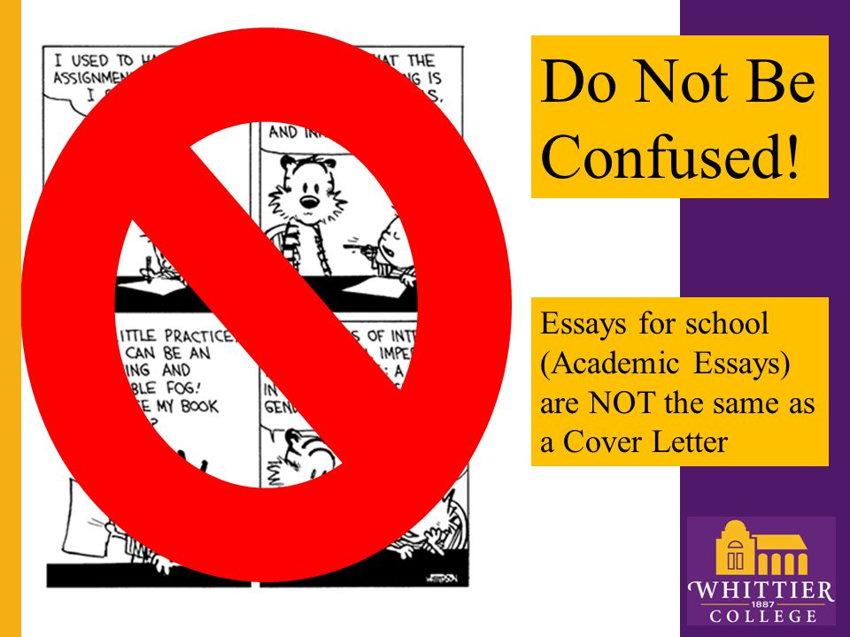 Do Not Be Confused! Essays for school (Academic Essays) are NOT the same as a Cover Letter