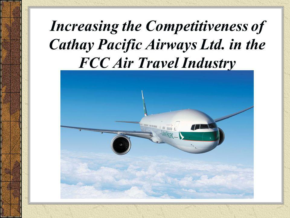 Increasing the Competitiveness of Cathay Pacific Airways Ltd. in the FCC Air Travel Industry