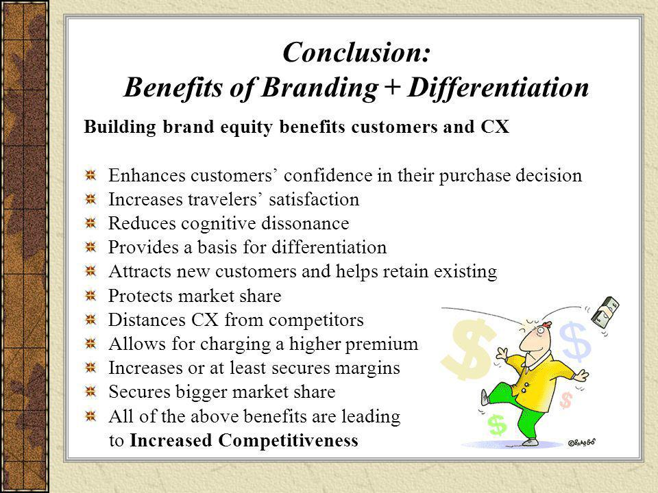 Conclusion: Benefits of Branding + Differentiation Building brand equity benefits customers and CX Enhances customers' confidence in their purchase de
