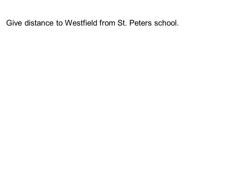 Give distance to Westfield from St. Peters school.