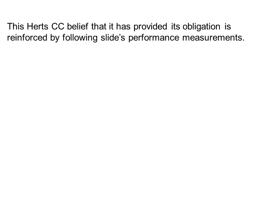 This Herts CC belief that it has provided its obligation is reinforced by following slide's performance measurements.