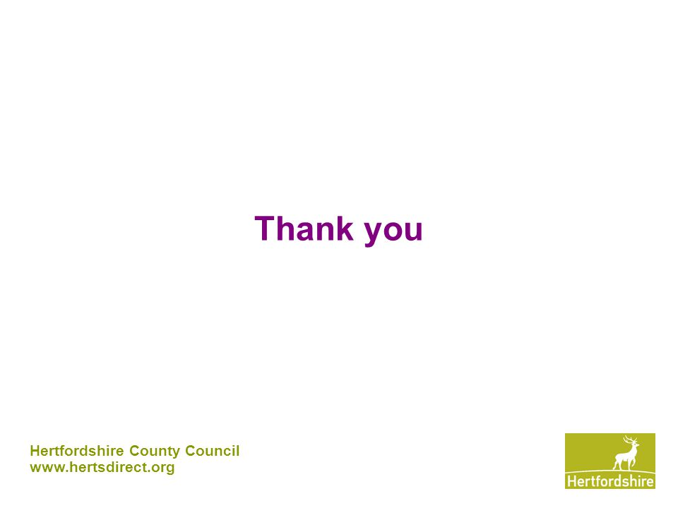 Thank you Hertfordshire County Council www.hertsdirect.org