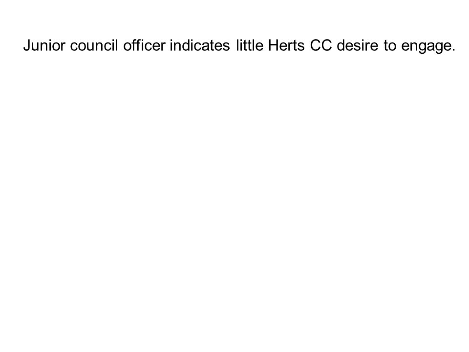 Junior council officer indicates little Herts CC desire to engage.