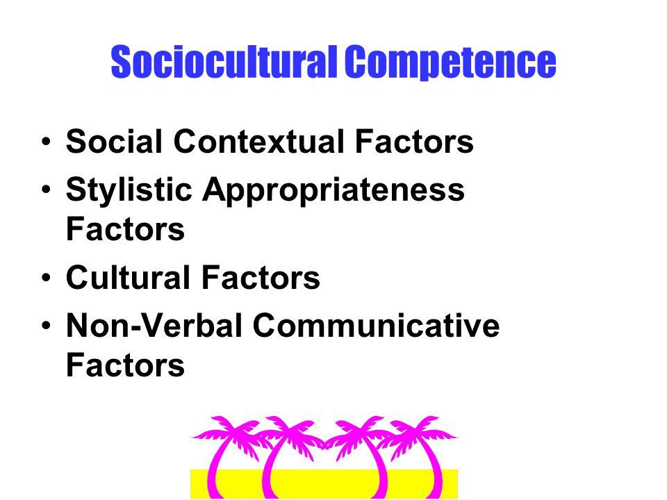 Sociocultural Competence Social Contextual Factors Stylistic Appropriateness Factors Cultural Factors Non-Verbal Communicative Factors