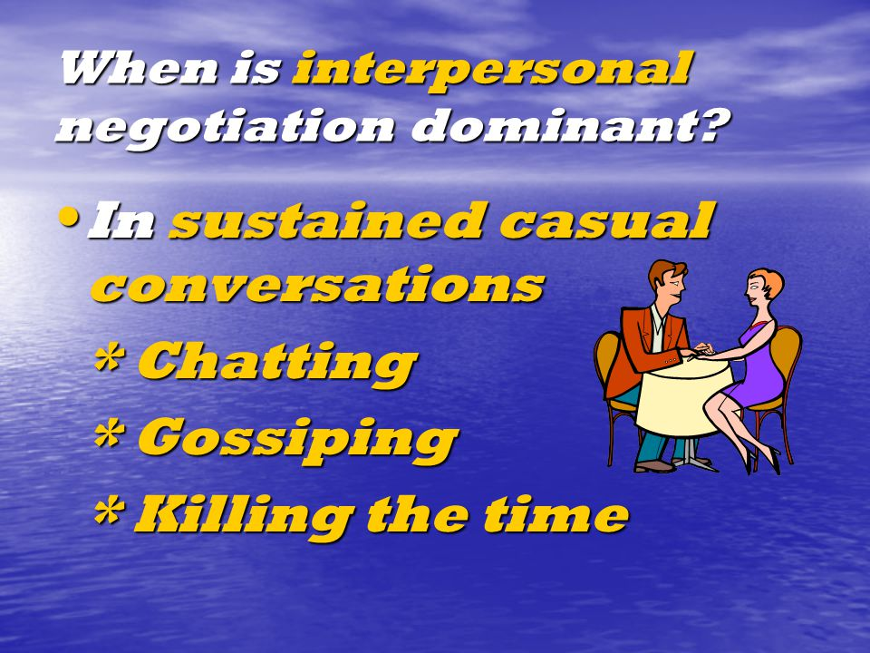 When is interpersonal negotiation dominant.
